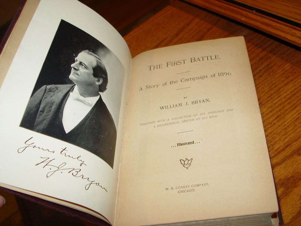 The First Battle A Story of                                         the Campaign of 1896;                                         Presidential candidate in the                                         1896, William J. Bryan