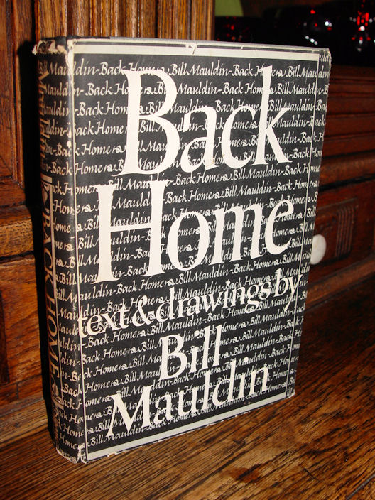 Back Home, Mauldin,                                                 Bill Published by                                                 William Sloane                                                 Associates, New York, NY                                                 (1947)
