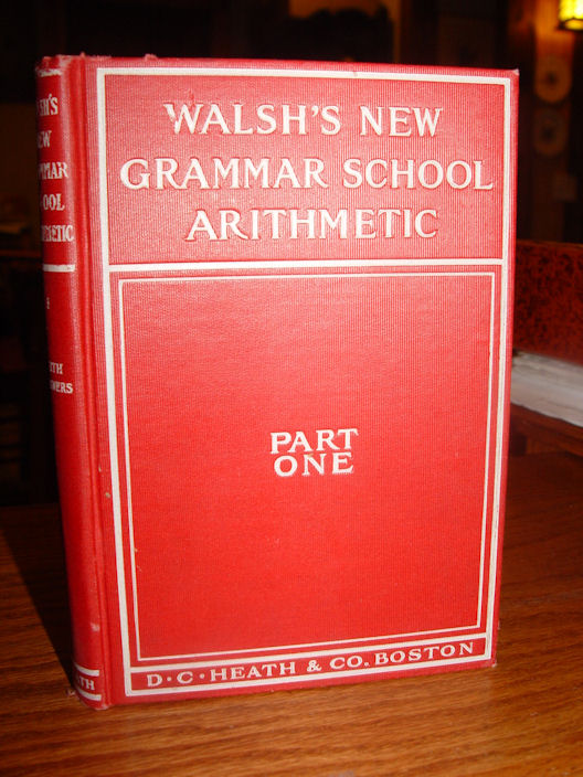 Walsh's New Grammar School                                         Arithmetic Publisher: D.C. Heath                                         & Co., Publishers                                         Publication Date: 1906