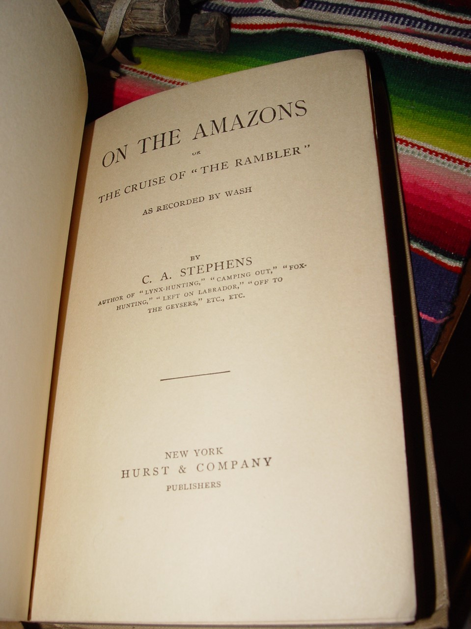 On the Amazons: or The                                         Cruise of 'The Rambler', as                                         Recorded by Wash by C. A.                                         Stephens 1900