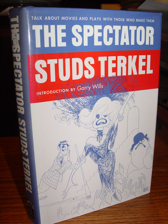 The Spectator: Talk about                                         Movies and Plays with the People                                         Who Make Them ~ Studs Terkel New                                         Press, NY 1999