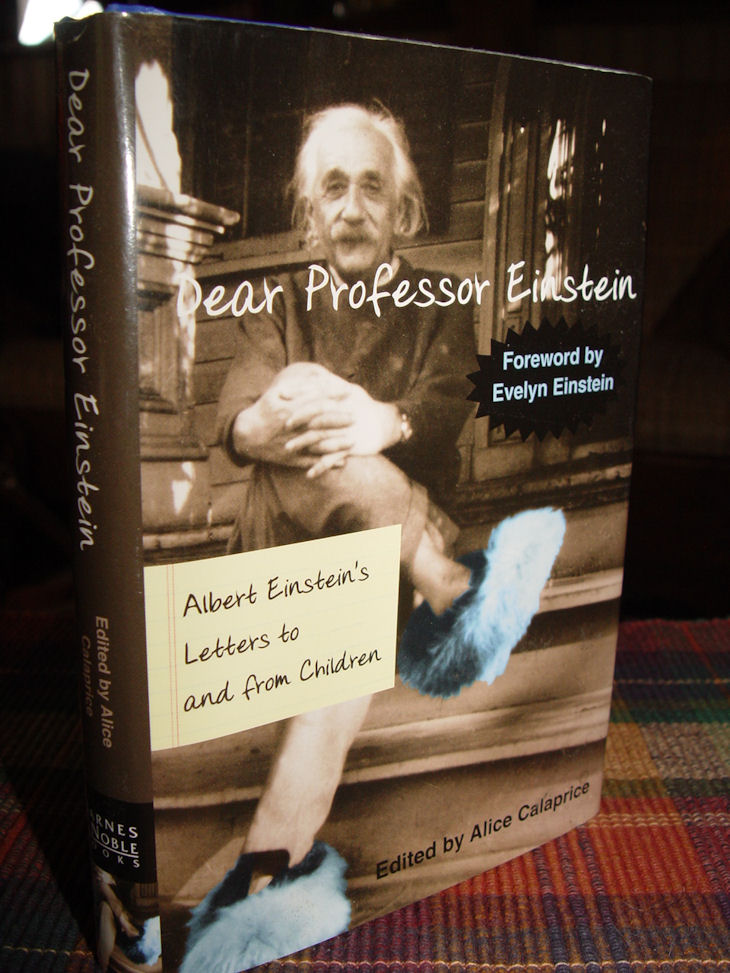 Dear Professor Einstein:                                         Albert Einstein's Letters to and                                         from Children by Alice Calaprice                                         ~ 2002