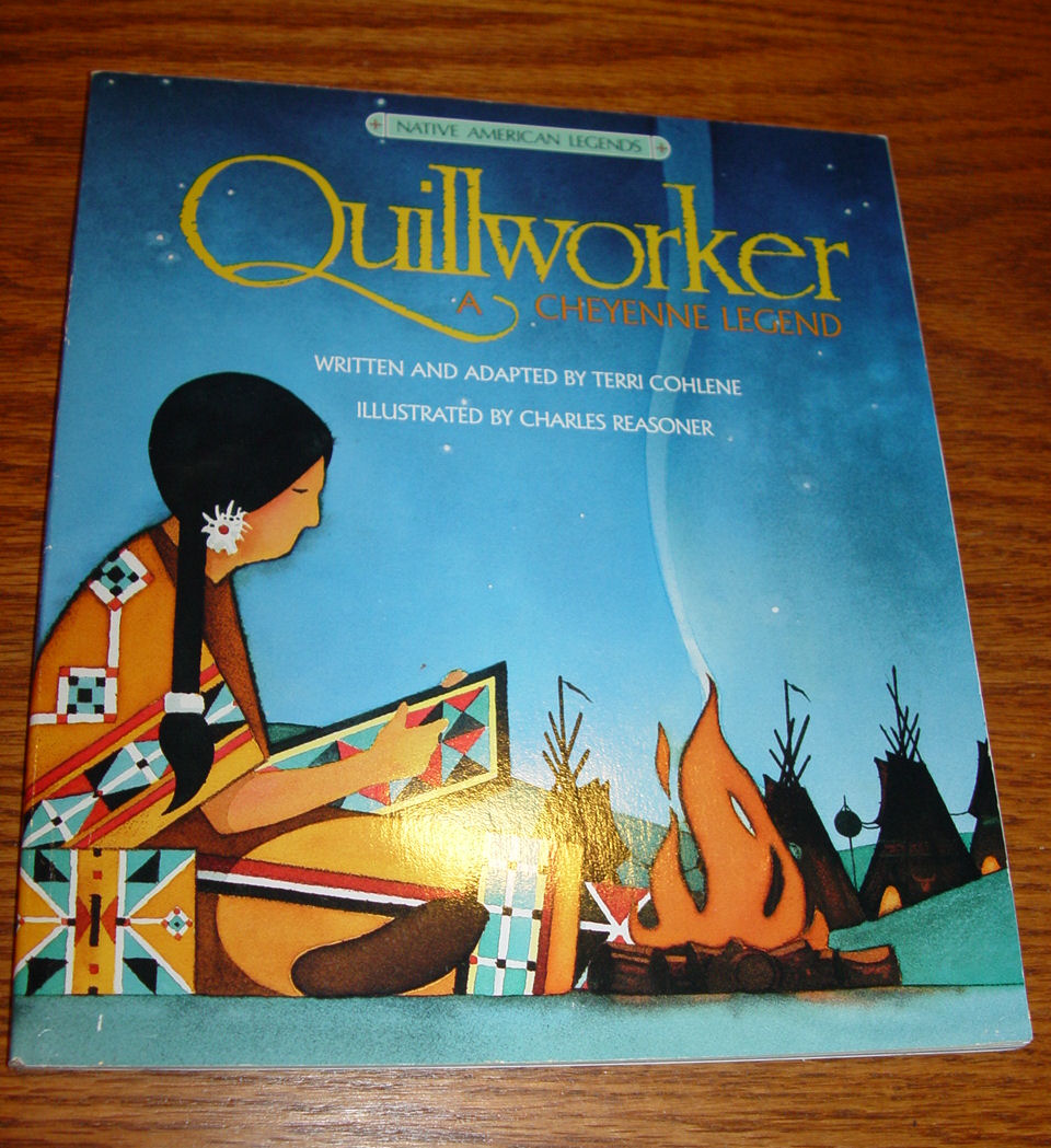 Quillworker: A Cheyenne                                         Legend (Native American Legends)                                         Library Binding – 1990 by Terri                                         Cohlene Author, Charles Reasoner                                         Illustrator