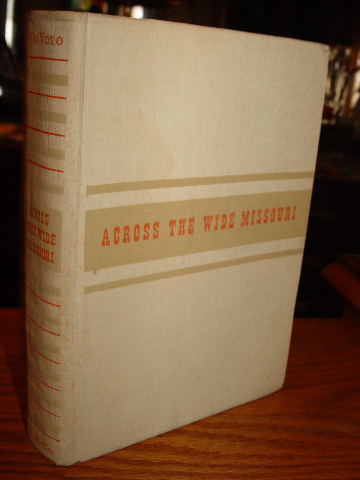 Across the Wide Missouri                                         with an account of the discovery                                         of the Miller Collection.                                         DeVoto, Bernard ~ Houghton                                         Mifflin, Boston (1947)