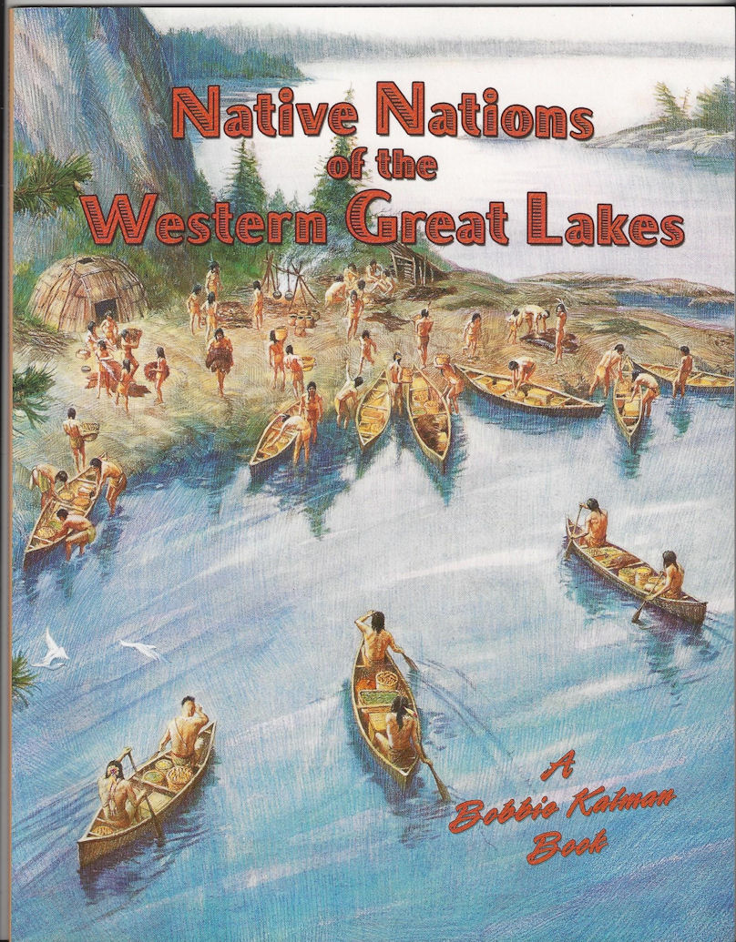 Native Nations of the                                         Western Great Lakes – 2003                                         Crabtree Publishing by Bobbie                                         Kalman