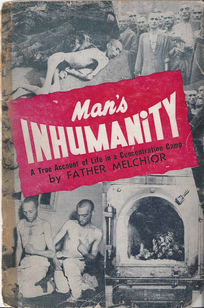 Man's Inhumanity :                                                 A True Account of Life                                                 in a Concentration Camp                                                 Paperback – 1949 by                                                 Father Melchior