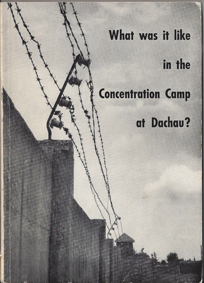 WHAT WAS IT LIKE IN                                                 THE CONCENTRATION CAMP                                                 AT DACHAU? by Dr.                                                 Johannes Neuhäusler