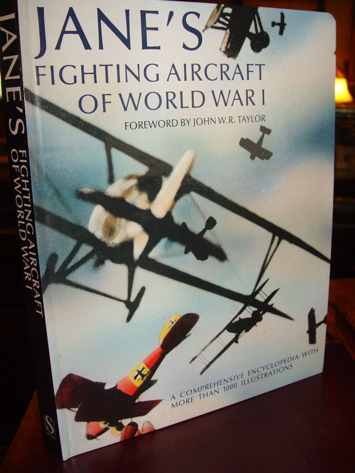 Jane's Fighting                                                 Aircraft of World War I                                                 ~ Forward by John W. R.                                                 Taylor 2001