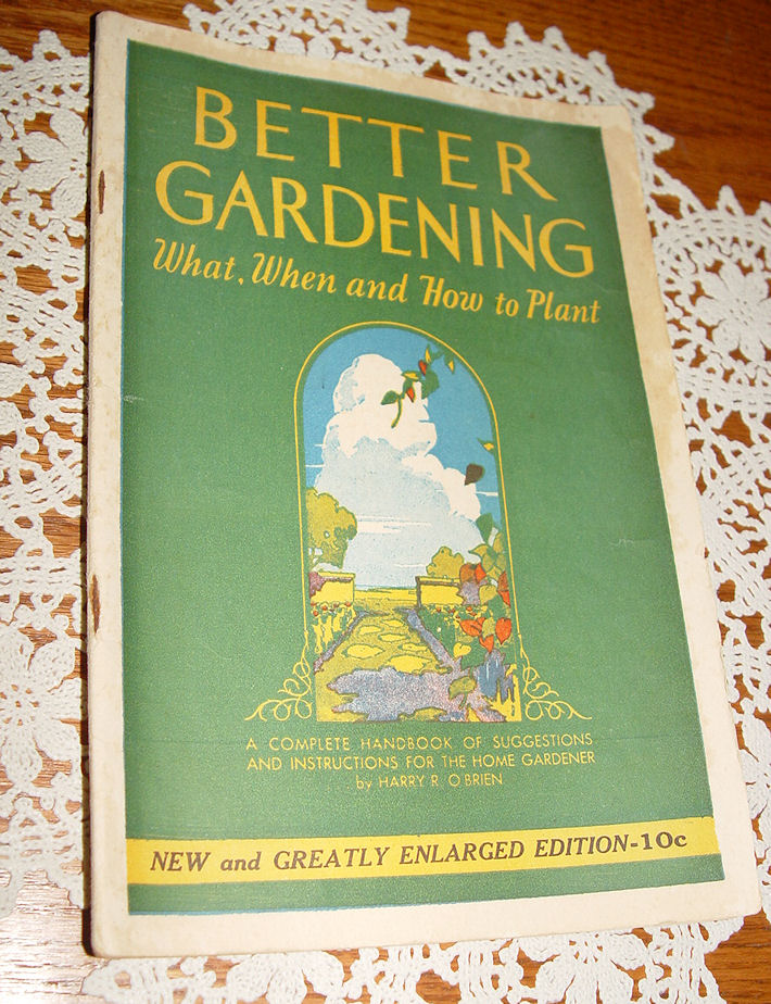 Better Gardening; What,                                         When and How to Plant ~ Harry R.                                         O'Brien (Home Gardening)