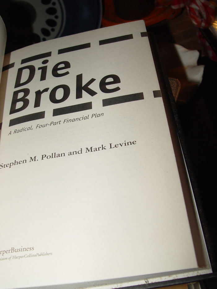 Die Broke: A                                         Radical Four-Part Financial Plan                                         Book by Mark Levine and Stephen                                         M. Pollan ~ First Edition 1997